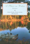 A Place on Water: Essays - Robert Kimber, Bill Roorbach, Wesley McNair