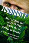 Zoobiquity: What Animals Can Teach Us About Health and the Science of Healing - Barbara Natterson-Horowitz, Kathryn Bowers