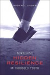 Nurturing Hidden Resilience in Troubled Youth - Michael Ungar