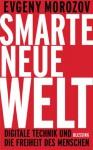 Smarte neue Welt: Digitale Technik und die Freiheit des Menschen (German Edition) - Evgeny Morozov, Henning Dedekind, Ursel Schäfer
