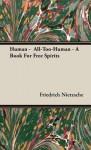 Human - All-Too-Human - A Book for Free Spirits - Friedrich Nietzsche