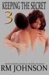 Keeping the Secret 3 - R.M. Johnson
