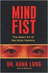 Mind Fist: The Asian Art Of The Ninja Masters - Haha Lung