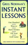 Greg Norman's Instant Lessons: One Hundred Ways to Shave Strokes off your Golf Game - Greg Norman, George Peper, Jim McQueen