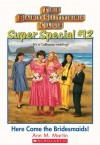 Here Come the Bridesmaids! (The Baby-Sitters Club Super Special, #12) - Ann M. Martin