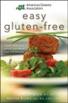 American Dietetic Association Easy Gluten-Free: Expert Nutrition Advice with More Than 100 Recipes - Marlisa Brown, Tricia Thompson, Alma Flor Ada, Shauna James Ahern