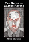 The Ghost of Gaston Revere - Mark Hansom, Gavin L. O'Keefe, John Pelan