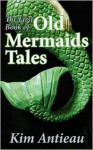 The First Book of Old Mermaids Tales - Kim Antieau