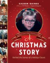 A Christmas Story: Behind the Scenes of a Holiday Classic - Caseen Gaines, Wil Wheaton, Eugene B. Bergmann