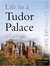 Life in a Tudor Palace - Christopher Gidlow