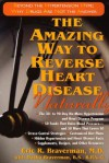The Amazing Way to Reverse Heart Disease: Naturally : Beyond the Hypertension Hype; Why Drugs Are Not the Answer - Eric R. Braverman, Dasha Braverman