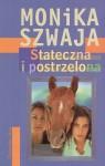 Stateczna i postrzelona - Monika Szwaja