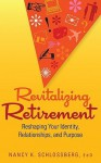 Revitalizing Retirement: Reshaping Your Identity, Relationships, and Purpose - Nancy K. Schlossberg