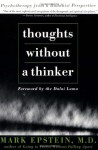 Thoughts Without A Thinker: Psychotherapy From A Buddhist Perspective - Mark Epstein, Dalai Lama XIV