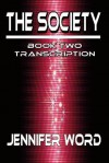 The Society - Book Two: Transcription - Jennifer Word