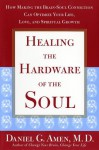 Healing the Hardware of the Soul: How Making the Brain-Soul Connection Can Optimize Your Life, Love, and Spiritual Growth - Daniel G. Amen