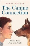The Canine Connection: Stories about Dogs and People - Betsy Hearne