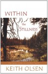 Within the Stillness: One Family's Winter on a Northern Trapline - Keith Olsen