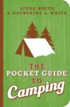 The Pocket Guide to Camping - Linda White, Katherine L. White