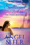Spellbound in His Arms (The Greek Isles Series, #1) - Angel Sefer