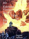10 Extreme Vintage Sci/Fy Tales to Die For - Philip K. Dick, Robert E. Howard, Mari Wolf, Chester Geier, Kirby Brooks