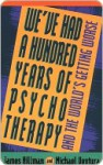We've Had a Hundred Years of Psychotherapy & the World's Getting Worse - James Hillman