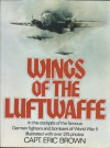 Wings of the Luftwaffe: Flying German aircraft of the Second World War - Eric Brown