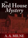 The Red House Mystery (Annotated) With More Interesting Details - A.A. Milne