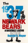 The 1937 Newark Bears: A Baseball Legend - Ronald A. Mayer
