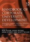 Handbook of Corporate University Development: Managing Strategic Learning Initiatives in Public and Private Domains - Rob Paton, Geoff Peters, John Storey, Scott Taylor