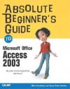 Absolute Beginner's Guide To Microsoft Office Access 2003 - Susan Sales Harkins, Mike Gunderloy