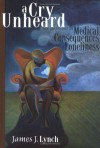 A Cry Unheard: New Insights into the Medical Consequences of Loneliness - James J. Lynch