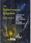 The Subterranean Kingdom: A Survey of Man-Made Structures Beneath the Earth - Nigel Pennick