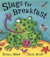 Slugs for Breakfast - Nicola Moon, Ailie Busby