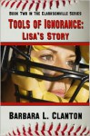 Tools of Ignorance: Lisa's Story - Barbara L. Clanton