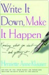 Write It Down Make It Happen: Knowing What You Want and Getting It - Henriette Anne Klauser