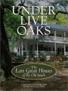 Under Live Oaks: The Last Great Houses of the Old South - Caroline Seebohm