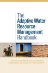 The Adaptive Water Resource Management Handbook - Jaroslav Mysiak, Hans Jorgen Henrikson, Caroline Sullivan, John Bromley
