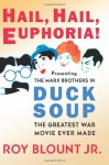 Hail, Hail, Euphoria!: Presenting the Marx Brothers in Duck Soup, the Greatest War Movie Ever Made - Roy Blount Jr.