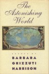 The Astonishing World - Barbara Grizzuti Harrison