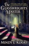 The Glasswrights' Master (Volume Five In The Glasswrights Series) - Mindy Klasky