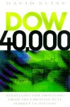 Dow 40,000: Strategies for Profiting from the Greatest Bull Market in History - David Elias