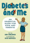 Diabetes and Me: An Essential Guide for Kids and Parents - Nick Bertozzi, Kim Chaloner