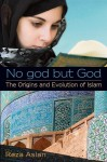 No god but God: The Origins and Evolution of Islam - Reza Aslan