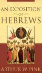 An Exposition of Hebrews - Arthur W. Pink