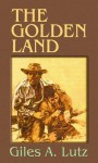 The Golden Land - Giles A. Lutz