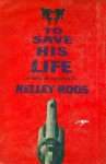 To Save His Life - Kelley Roos