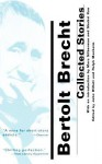 Collected Short Stories - Bertolt Brecht, John Willett, Ralph Manheim