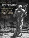 Totentanz and Fantasy on Hungarian Folk Tunes for Piano and Orchestra: in Full Score - Franz Liszt