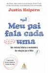 Meu pai fala cada uma: Um retrato hilário e verdadeiro da relação pai e filho (Portuguese Edition) - Justin Halpern